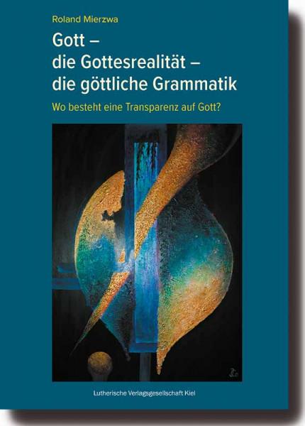 Gott - die Gottesrealität - die göttliche Grammatik